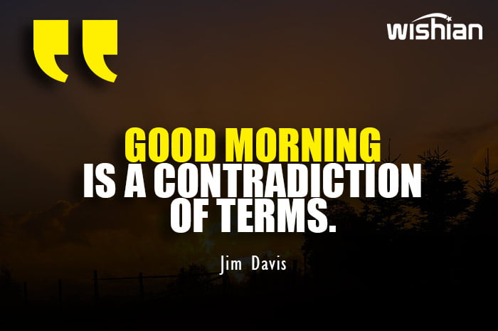 Short Funny Good Morning Quotes for making Girlfriend laugh by Jim Davis