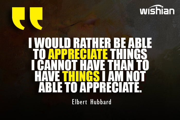 Thanksgiving day quotes about Appriciate Things by Elbert Hubbard