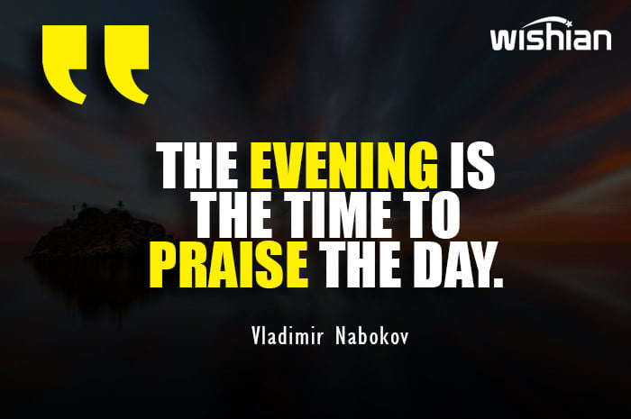Vladimir Nabokov Quotes on Evening is the time to praise the day