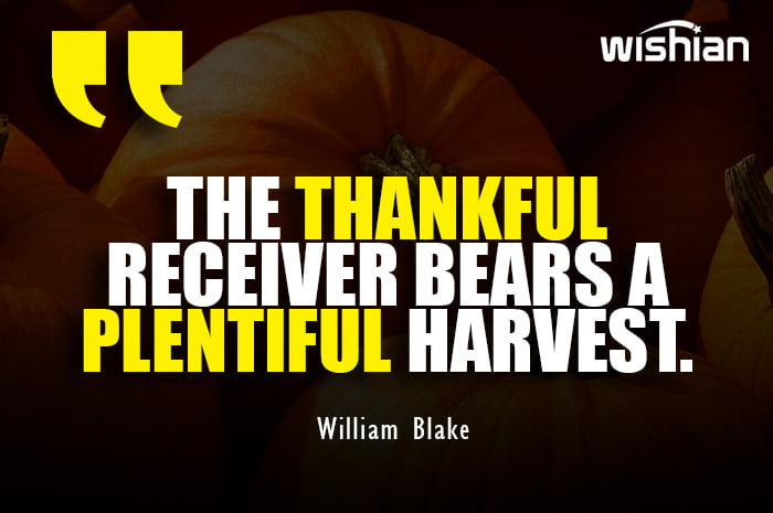 William Blake Quotes about Thankful reciever bears a plentiful harvest